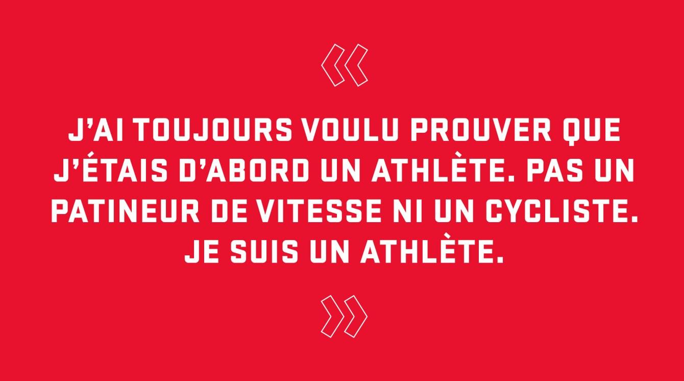 Citation : J'ai toujours voulu prouver que j'étais d'abord un athlète. Pas un patineur de vitesse ou un cycliste. Je suis un athlète.